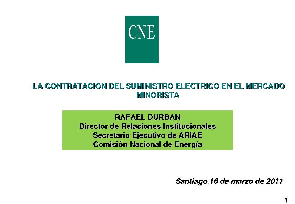 Presentación Rafael Durban. Director de Relaciones Institucionales. Secretario Ejecutivo de ARIAE. Comisión Nacional de Energía.